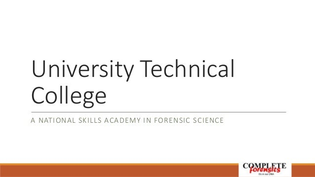 University Technical College A NATIONAL SKILLS ACADEMY IN FORENSIC SCIENCE