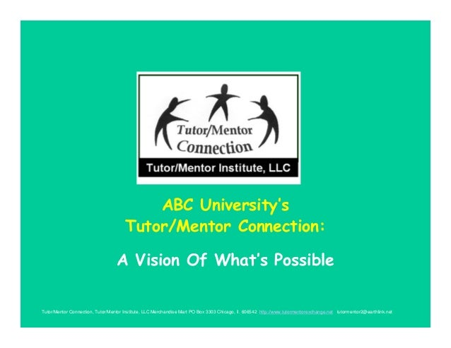 ABC University's Tutor/Mentor Connection: A Vision Of What's Possible Tutor/Mentor Connection, Tutor/Mentor Institute, LLC...