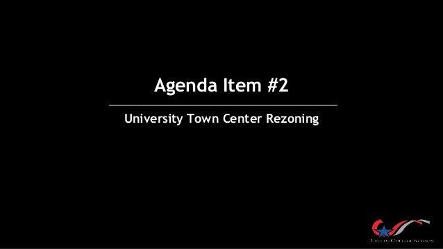 Agenda Item #2 University Town Center Rezoning