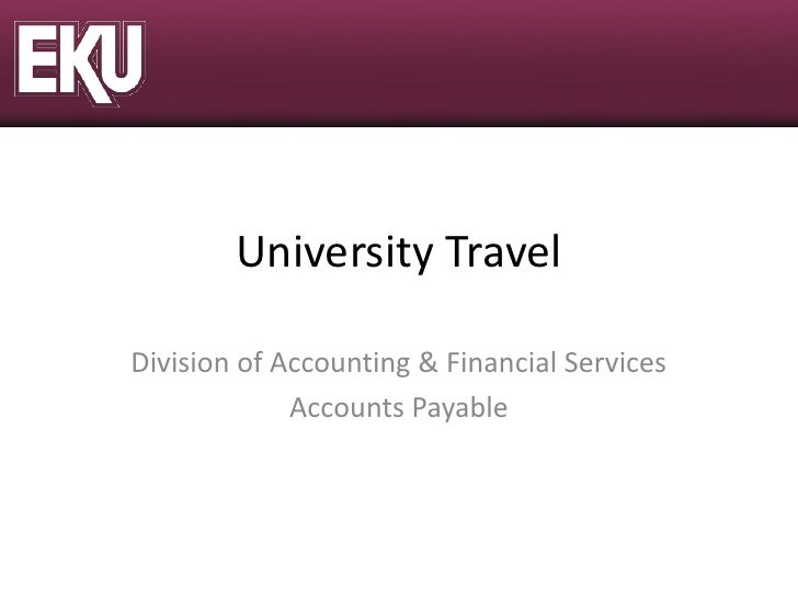 University TravelDivision of Accounting & Financial Services             Accounts Payable