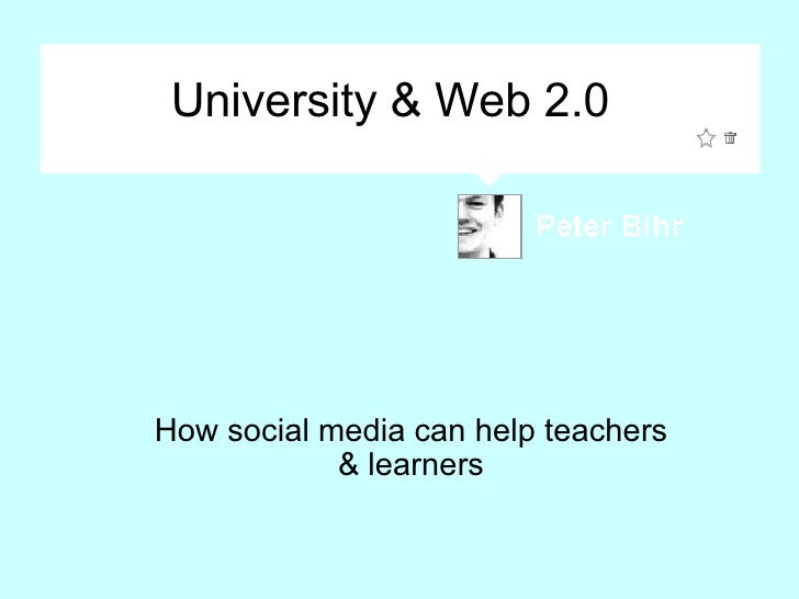 University & Web 2.0 How social media can help teachers & learners