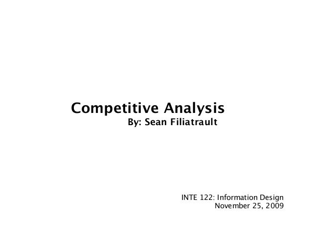 Competitive Analysis               By: Sean Filiatrault INTE 122: Information Design November 25, 2009