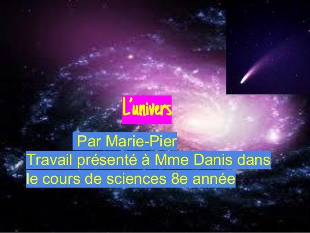 L'univers Par Marie-Pier Travail présenté à Mme Danis dans le cours de sciences 8e année