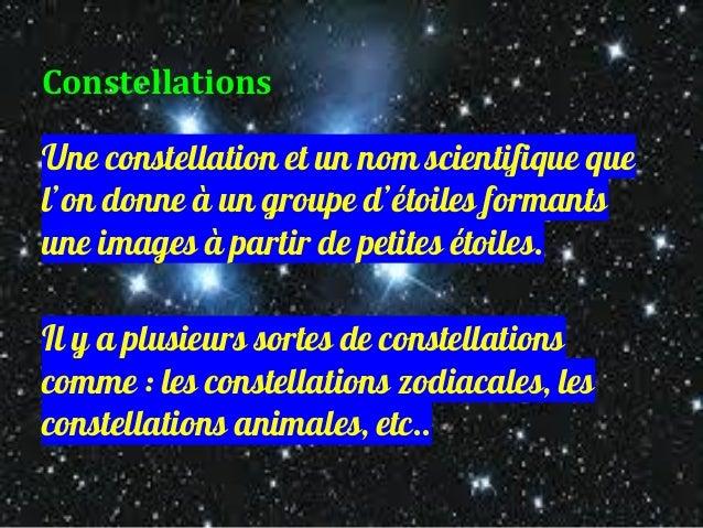 Constellations Une constellation et un nom scientifique que l'on donne à un groupe d'étoiles formants une images à partir ...