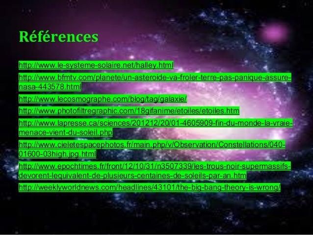 Références http://www.le-systeme-solaire.net/halley.html http://www.bfmtv.com/planete/un-asteroide-va-froler-terre-pas-pan...