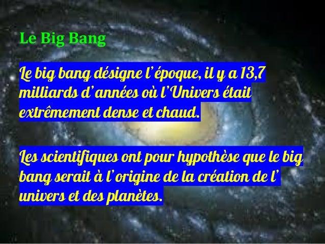Le big bang désigne l'époque, il y a 13,7 milliards d'années où l'Univers était extrêmement dense et chaud. Les scientifiq...