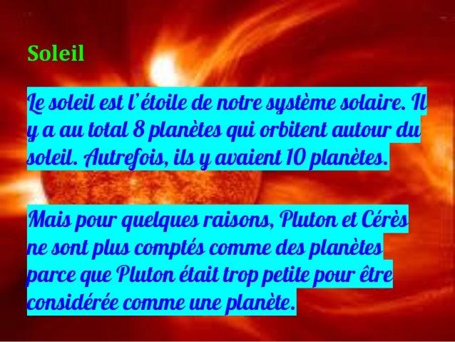 Le soleil est l'étoile de notre système solaire. Il y a au total 8 planètes qui orbitent autour du soleil. Autrefois, ils ...