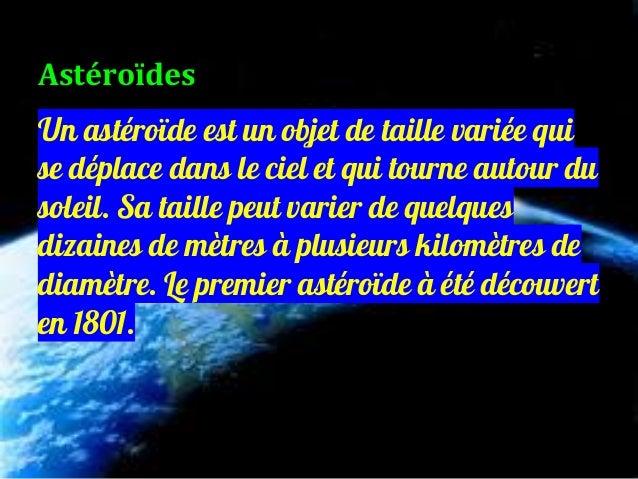 Un astéroïde est un objet de taille variée qui se déplace dans le ciel et qui tourne autour du soleil. Sa taille peut vari...