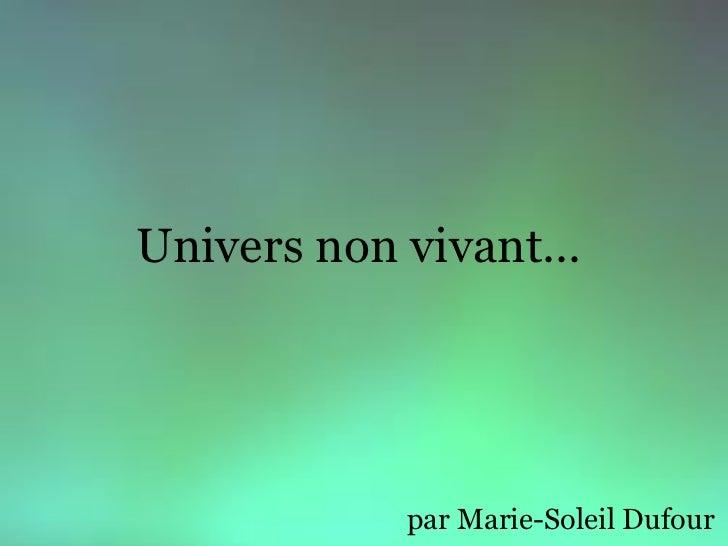 Univers non vivant...            par Marie-Soleil Dufour