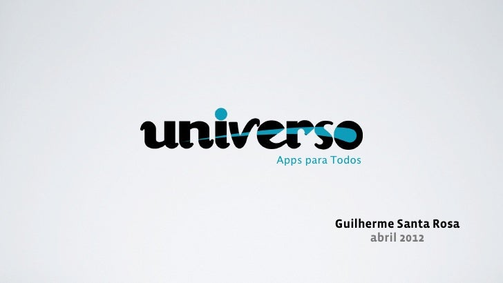 Apps para Todos          Guilherme Santa Rosa                abril 2012