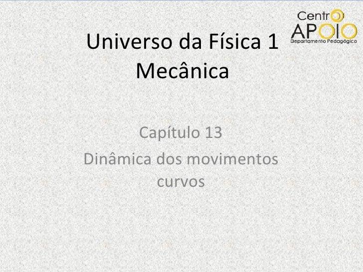 Universo da Física 1 Mecânica Capítulo 13 Dinâmica dos movimentos curvos
