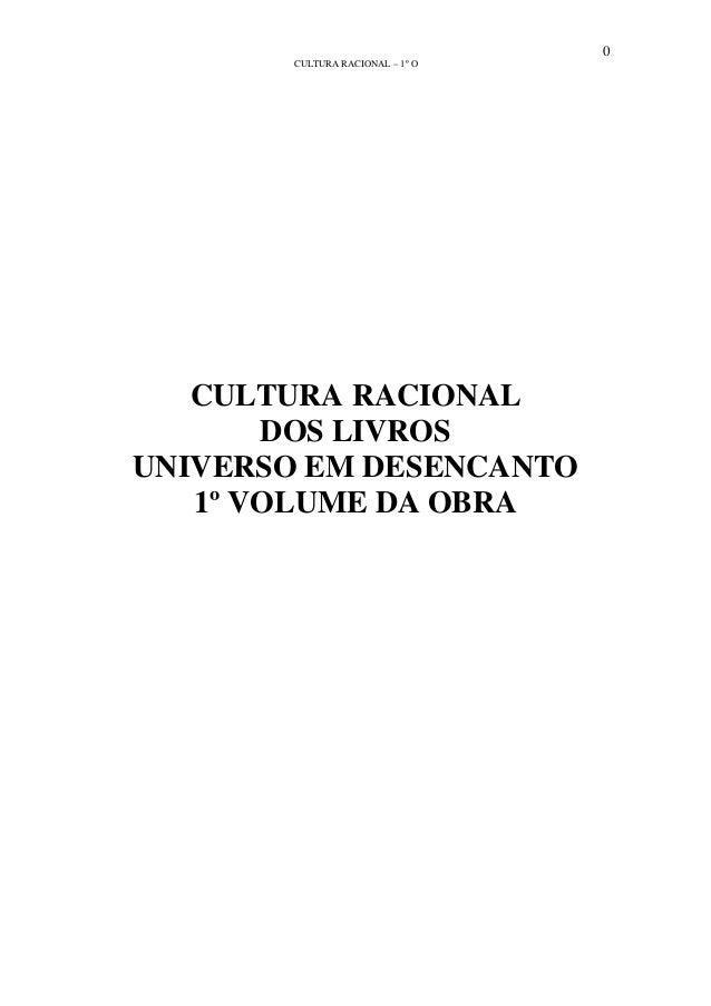 0 CULTURA RACIONAL – 1º O CULTURA RACIONAL DOS LIVROS UNIVERSO EM DESENCANTO 1º VOLUME DA OBRA
