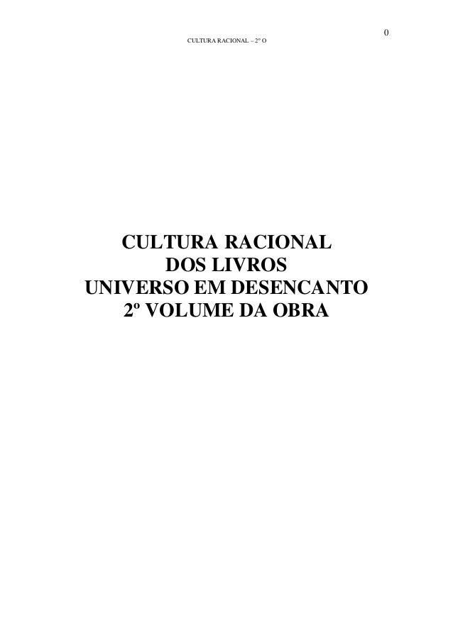 0 CULTURA RACIONAL – 2º O CULTURA RACIONAL DOS LIVROS UNIVERSO EM DESENCANTO 2º VOLUME DA OBRA