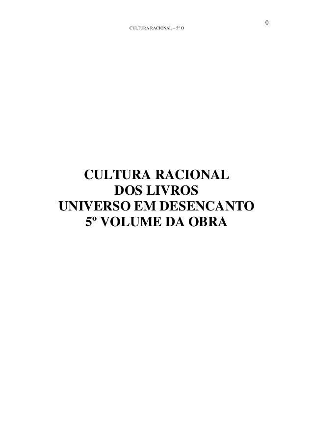 0 CULTURA RACIONAL – 5º O CULTURA RACIONAL DOS LIVROS UNIVERSO EM DESENCANTO 5º VOLUME DA OBRA