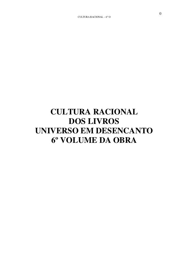 0 CULTURA RACIONAL – 6º O CULTURA RACIONAL DOS LIVROS UNIVERSO EM DESENCANTO 6º VOLUME DA OBRA