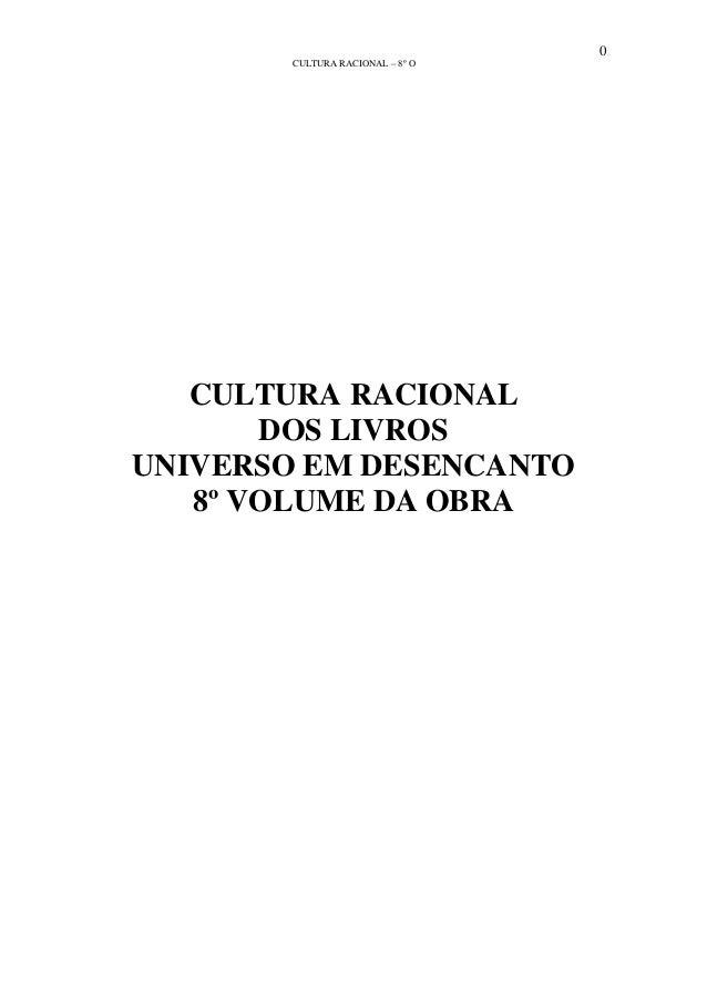 0 CULTURA RACIONAL – 8º O CULTURA RACIONAL DOS LIVROS UNIVERSO EM DESENCANTO 8º VOLUME DA OBRA