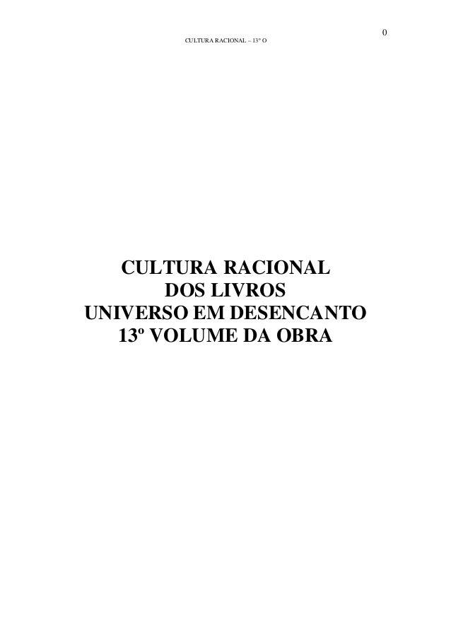 0 CULTURA RACIONAL – 13º O CULTURA RACIONAL DOS LIVROS UNIVERSO EM DESENCANTO 13º VOLUME DA OBRA