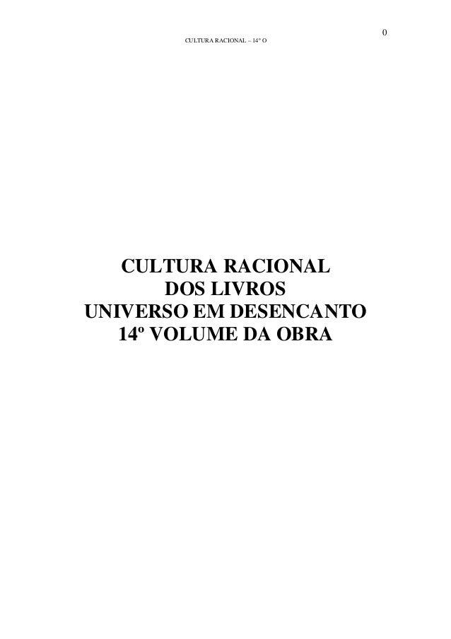 0 CULTURA RACIONAL – 14º O CULTURA RACIONAL DOS LIVROS UNIVERSO EM DESENCANTO 14º VOLUME DA OBRA