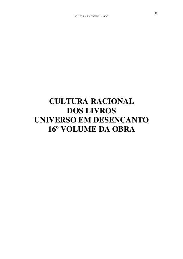 0 CULTURA RACIONAL – 16º O CULTURA RACIONAL DOS LIVROS UNIVERSO EM DESENCANTO 16º VOLUME DA OBRA