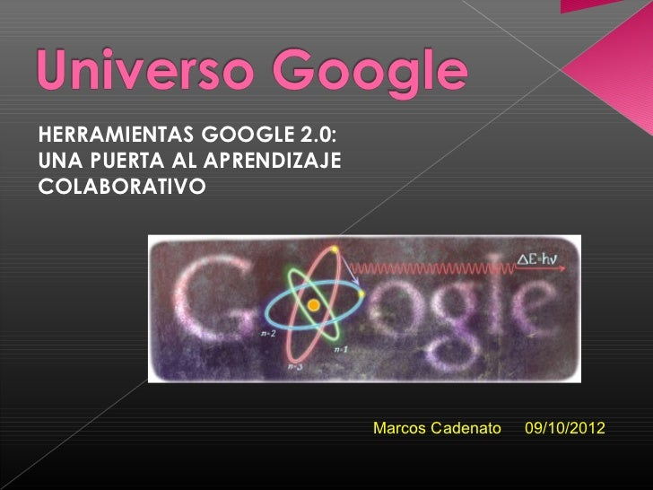 HERRAMIENTAS GOOGLE 2.0:UNA PUERTA AL APRENDIZAJECOLABORATIVO                            Marcos Cadenato   09/10/2012