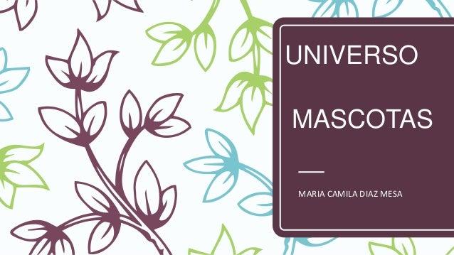 UNIVERSO MASCOTAS MARIA CAMILA DIAZ MESA