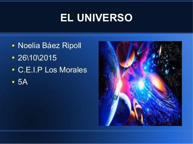 EL UNIVERSO ● Noelia Báez Ripoll ● 26102015 ● C.E.I.P Los Morales ● 5A ● a