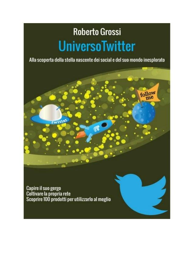 Indice Copyright L'autore Capitolo1: Introduzione  Capitolo 2: A cosa serve Twitter? 2.1 Un po' di storia 2.2 Informarsi e...