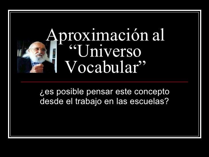 """Aproximación al """"Universo Vocabular"""" ¿es posible pensar este concepto desde el trabajo en las escuelas?"""