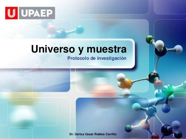 LOGO       Universo y muestra             Protocolo de investigación              Dr. Carlos Cesar Robles Carrillo        ...