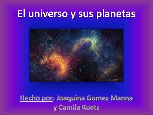 El universo es la totalidad del espacio y del tiempo, de todas las formas de la materia, la energía y el impulso, las leye...