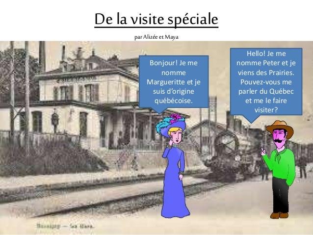 De la visite spéciale  par Alizée et Maya  Bonjour! Je me  nomme  Margueritte et je  suis d'origine  québécoise.  Hello! J...