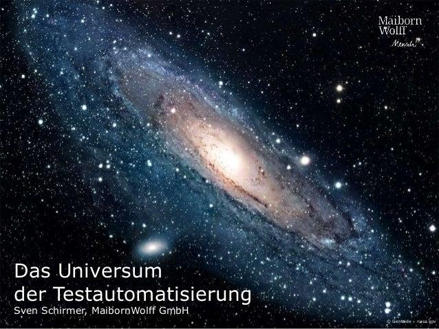 Das Universum der Testautomatisierung Sven Schirmer, MaibornWolff GmbH © Gentside – nasa.gov