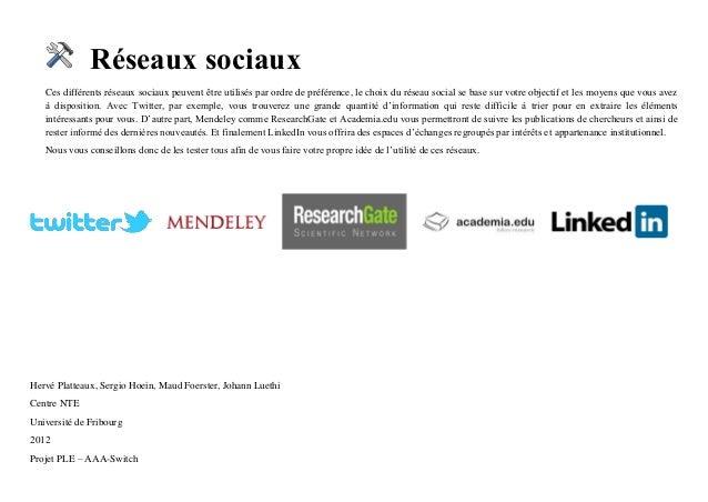Réseaux sociaux Ces différents réseaux sociaux peuvent être utilisés par ordre de préférence, le choix du réseau social se...