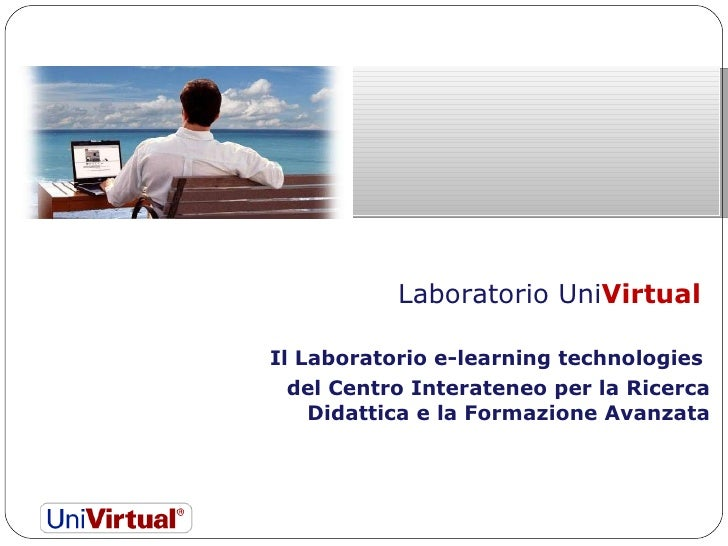 Laboratorio Uni Virtual  Il Laboratorio e-learning technologies  del Centro Interateneo per la Ricerca Didattica e la Form...