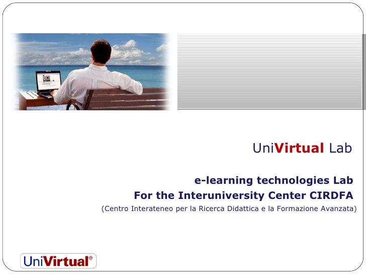 Uni Virtual  Lab  e-learning technologies Lab  For the Interuniversity Center CIRDFA  (Centro Interateneo per la Ricerca D...