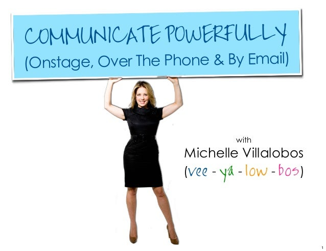 COMMUNICATE POWERFULLY(Onstage, Over The Phone & By Email)                               with                     Michelle...