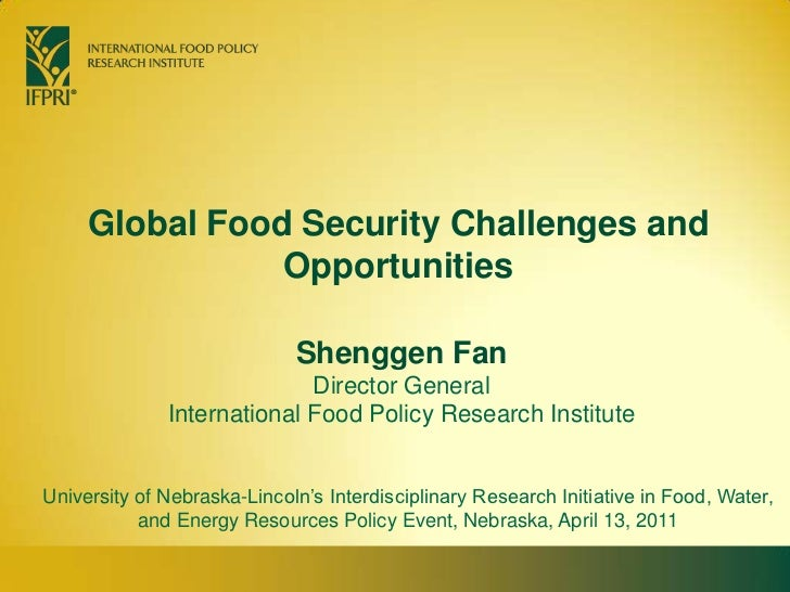 Global Food Security Challenges and Opportunities<br />Shenggen FanDirector General<br />International Food Policy Researc...