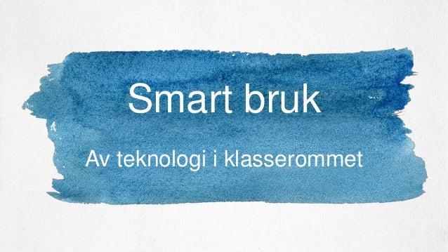 Av teknologi i klasserommet Smart bruk