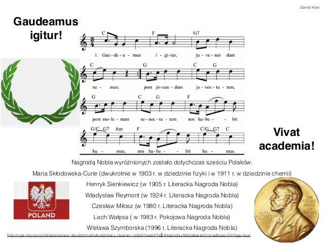 1 Gaudeamus igitur! Vivat academia! Nagrodą Nobla wyróżnionych zostało dotychczas sześciu Polaków: Maria Skłodowska-Curie ...