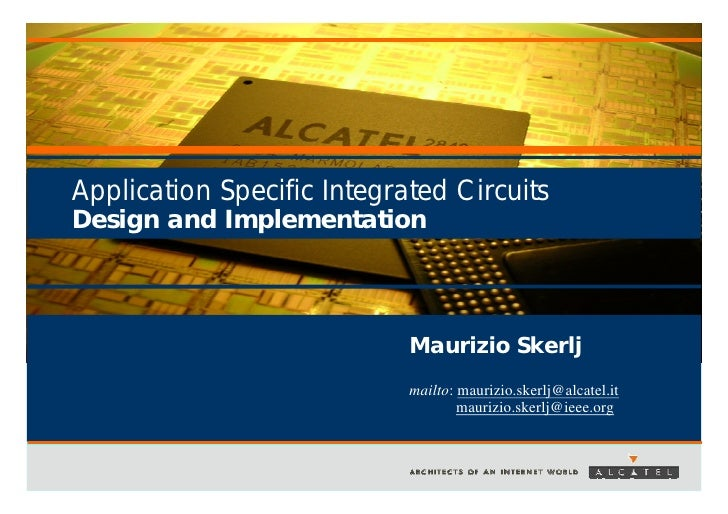 Application Specific Integrated Circuits Design and Implementation                                Maurizio Skerlj         ...