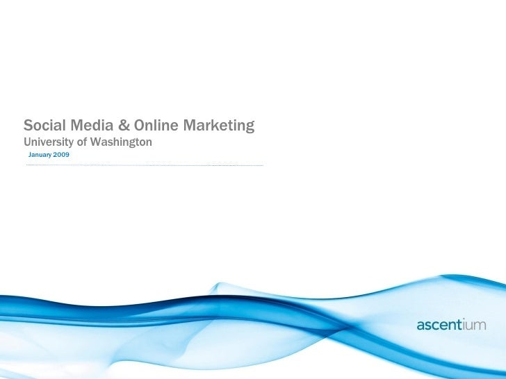 Social Media & Online Marketing University of Washington January 2009