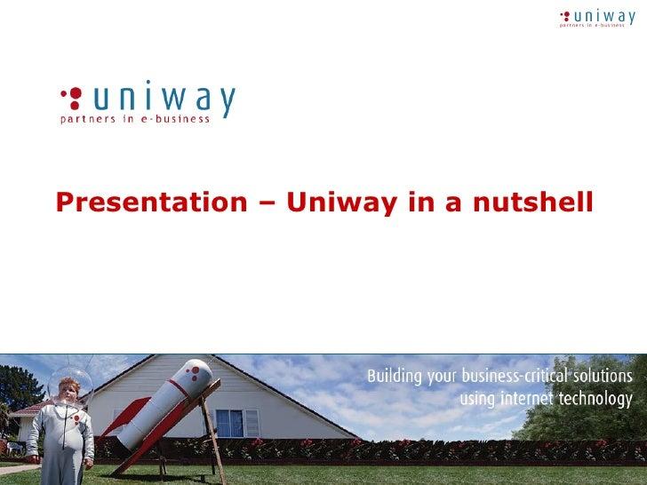 Presentation – Uniway in a nutshell