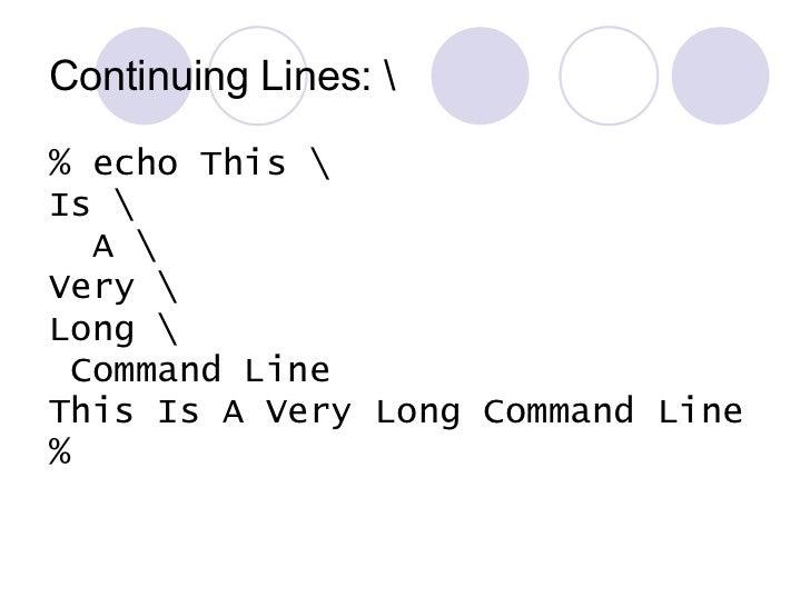 Continuing Lines:  <ul><li>% echo This  </li></ul><ul><li>Is  </li></ul><ul><li>A  </li></ul><ul><li>Very  </li></ul><ul><...