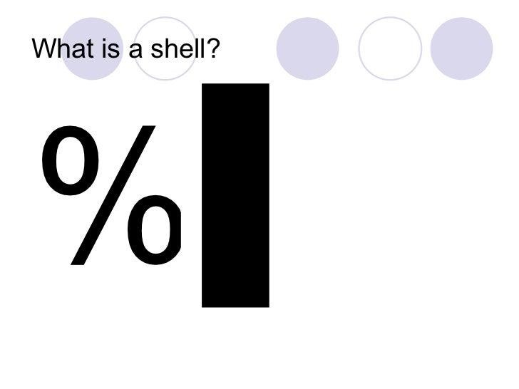 What is a shell? <ul><li>% </li></ul>▌