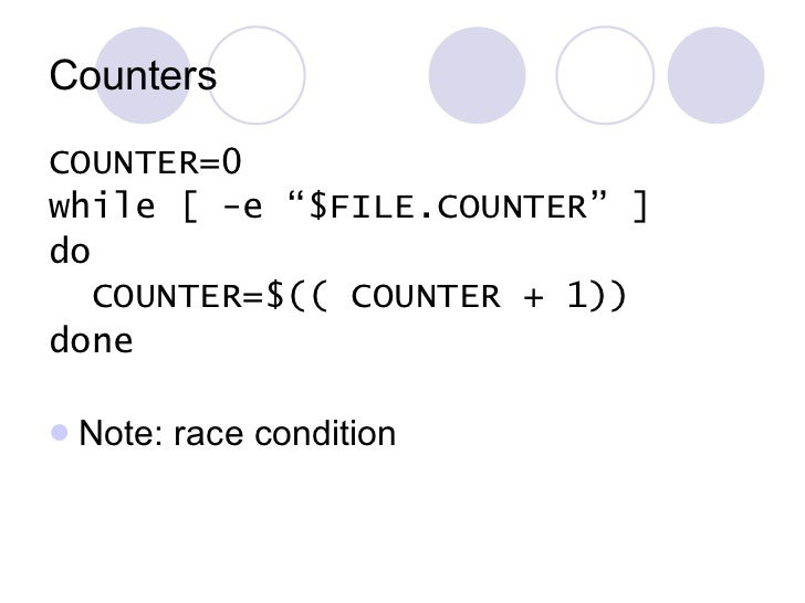 "Counters <ul><li>COUNTER=0 </li></ul><ul><li>while [ -e ""$FILE.COUNTER"" ] </li></ul><ul><li>do </li></ul><ul><li>COUNTER=$..."