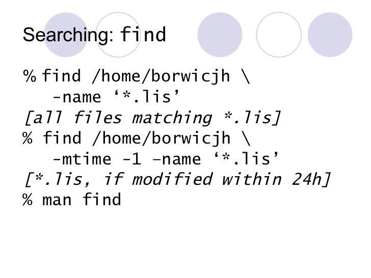 Searching:  find <ul><li>%  find /home/borwicjh  </li></ul><ul><li>-name '*.lis' </li></ul><ul><li>[all files matching *.l...