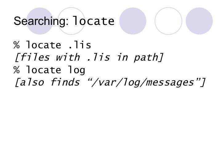 Searching:  locate <ul><li>% locate .lis </li></ul><ul><li>[files with .lis in path] </li></ul><ul><li>% locate log </li><...