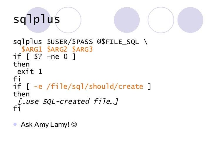 sqlplus <ul><li>sqlplus $USER/$PASS @$FILE_SQL  </li></ul><ul><li>$ARG1 $ARG2 $ARG3 </li></ul><ul><li>if [ $? –ne 0 ] </li...