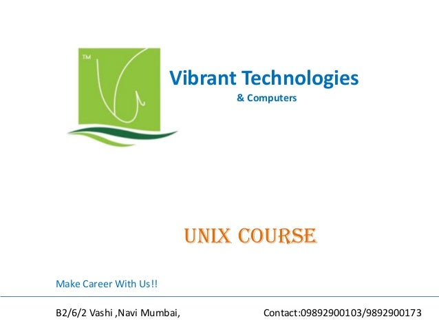 Vibrant Technologies & Computers unix COURSE Make Career With Us!! B2/6/2 Vashi ,Navi Mumbai, Contact:09892900103/98929001...