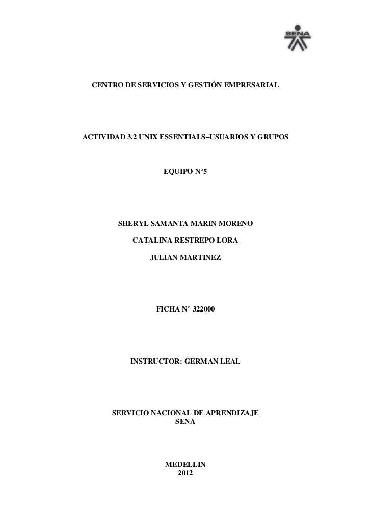 CENTRO DE SERVICIOS Y GESTIÓN EMPRESARIALACTIVIDAD 3.2 UNIX ESSENTIALS–USUARIOS Y GRUPOS                  EQUIPO N°5      ...